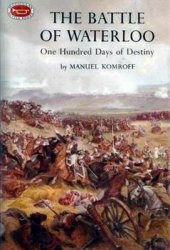 The Battle of Waterloo: One Hundred Days of Destiny
