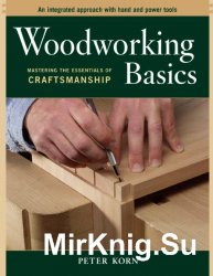 Woodworking Basics. Mastering the Essentials of Craftsmanship