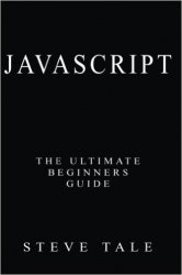 JavaScript: The Ultimate Beginners Guide