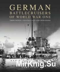 German Battlecruisers of World War One: Their Design, Construction and Oper ...