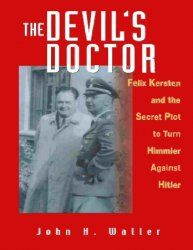 The Devil's Doctor: Felix Kersten and the Secret Plot to Turn Himmler Against Hitler