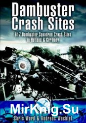 Dambuster Crash Sites: 617 Squadron in Holland and Germany (Aviation Heritage Trail)