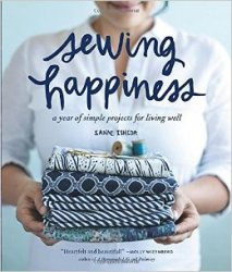 Sewing Happiness: A Year of Simple Projects for Living Well