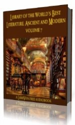 Library of the World's Best Literature, Ancient and Modern, volume 7  (Аудиокнига)