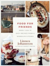 Food For Friends: More Than 75 Easy Recipes from a Brooklyn Kitchen