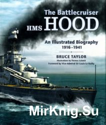 The Battlecruiser HMS Hood: An Illustrated Biography, 1916-1941