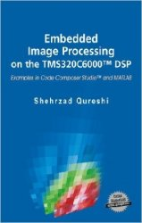 Embedded Image Processing on the TMS320C6000 DSP: Examples in Code Composer ...