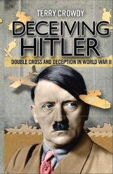 Deceiving Hitler Double-Cross and Deception in World War II