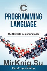 C Programming Language: The ULtimate Beginner's Guide