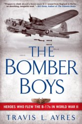 The Bomber Boys Heroes Who Flew the B-17s in World War II