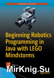 Beginning Robotics Programming in Java with LEGO Mindstorms