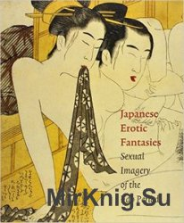 Japanese Erotic Fantasies: Sexual Imagenery of the Edo Period
