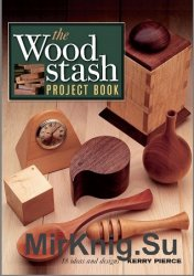 The Wood Stash Project Book. 18 Ideas and Designs