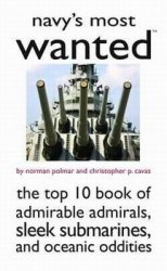 Navy's Most Wanted: The Top 10 Book of Admirable Admirals, Sleek Submarines, and Oceanic Oddities