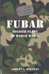 FUBAR F***ed Up Beyond All Recognition Soldier Slang of World War II