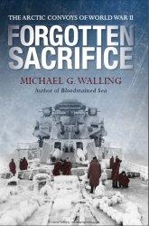 Forgotten Sacrifice The Arctic Convoys of World War II
