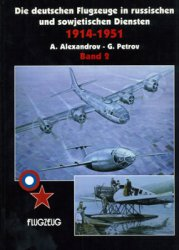 Die Deutschen Flugzeuge in Russischen und Sowjetischen Diensten 1914-1951 ( ...