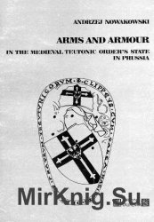 Arms and Armour in the Medieval Teutonic Order's State in Prussia