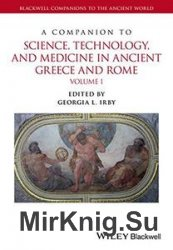 A Companion to Science, Technology, and Medicine in Ancient Greece and Rome. Volumes I & II