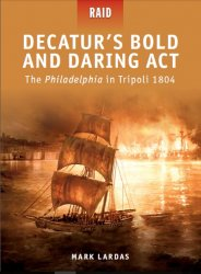 Decatur's Bold and Daring Act The Philadelphia in Tripo ...