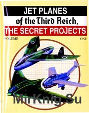 Jet Planes of the Third Reich - The Secrets Projects, Vol. 1