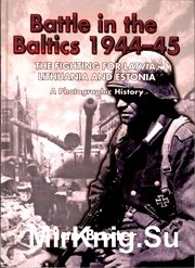 Battle in the Baltics 1944-45 - The Fighting for Latvia, Lithuania and Estonia, a Photographic History