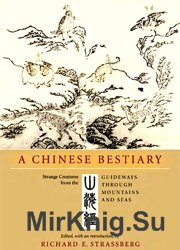 A Chinese Bestiary : Strange Creatures from the Guideways Through Mountains and Seas