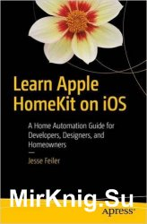 Learn Apple HomeKit on iOS: A Home Automation Guide for Developers, Designe ...