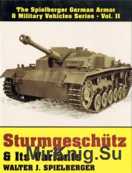 Sturmgeschutz & Its Variants: (The Spielberger German Armor & Military Vehicles Series, Vol II)