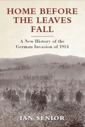 Home Before the Leaves Fall A New History of the German Invasion of 1914