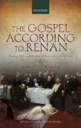 The Gospel According to Renan: Reading, Writing, and Religion in Nineteenth ...