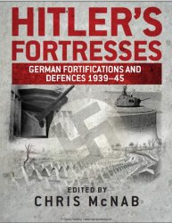 Hitler's Fortresses German Fortifications and Defences 1939–45