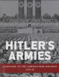 Hitler's Armies A history of the German War Machine 1939–45