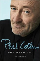 Phil Collins. Not Dead Yet: The Memoir