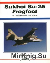 Sukhoi Su-25 Frogfoot: The Soviet Union's Tank-Buster (Aerofax)
