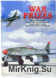 War Prizes: An illustrated survey of German, Italian and Japanese aircraft brought to Allied countries during and after the Second World War