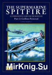 The Supermarine Spitfire Part 2: Griffon-Powered. A Comprehensive Guide for the Modeller (SAM Modellers Datafile 5)