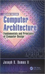 Computer Architecture: Fundamentals and Principles of Computer Design, 2nd Edition
