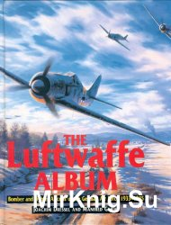 The Luftwaffe Album: Bomber and Fighter Aircraft of the German Air Force 1933-1945