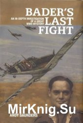 Bader's Last Flight: An In-Depth Investigation of a Great WWII Mystery