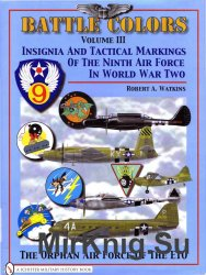 Battle Colors Volume III: Insignia and Tactical Markings Of The Ninth Air Force In World War Two (Schiffer Military History)