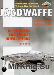 Jagdwaffe: Jet Fighters and Rocket Interceptors 1944-1945 (Luftwaffe Colours - Volume Five Section 4)