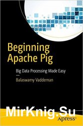 Beginning Apache Pig: Big Data Processing Made Easy
