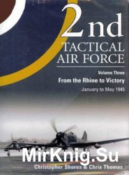 2nd Tactical Air Force Vol.3: From Rhine to Victory - January to May 1945