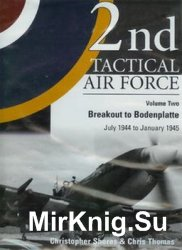 2nd Tactical Air Force Vol.2: Breakout to Bodenplatte July 1944 - January 1945