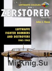 Zerstorer Volume 2: Luftwaffe Fighter-Bombers and Destroyers 1941-1945