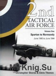 2nd Tactical Air Force Vol.1: Spartan to Normandy - June 1943 to June 1944
