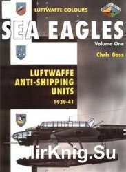 Sea Eagles Volume 1: Luftwaffe Anti-Shipping Units 1939-1941