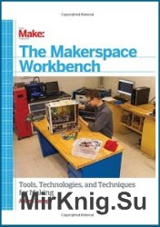 Makerspace Workbench: Tools, Technologies, and Techniques for Making