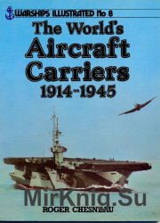World's Aircraft Carriers, 1914-45 (Warships Illustrated No.8)